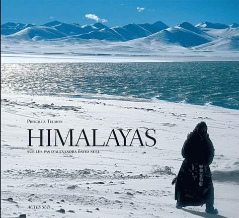 Priscilla Telmon - Himalayas - Sur les pas d'Alexandra David Neel.