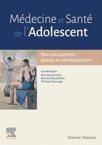Priscille Gerardin et Bernard Boudailliez - Médecine et santé de l'adolescent - Pour une approche globale et interdisciplinaire.