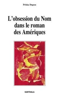 Priska Degras - L'obsession du Nom dans le roman des Amériques.