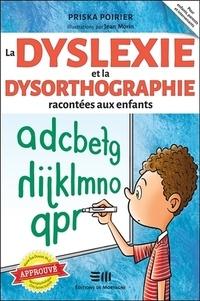 Priska Poirier - La dyslexie et la dysorthographie racontées aux enfants.