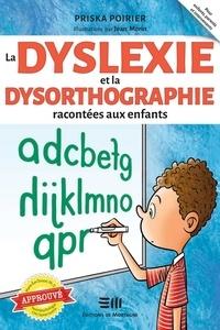 Priska Poirier et Jean Morin - La dyslexie et la dysorthographie racontées aux enfants - Approuvé par Marie-Eve Doucet, Ph. D. Neuropsychologue au CHU Sainte-Justine.