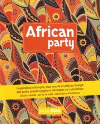 Prisma (éditions) - African party - Inspiration ethnique, wax mania & african design. 400 petits plaisirs papiers à découper et à customiser.