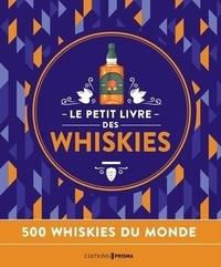 Prisma (éditions) - Le petit livre des whiskies - 500 whiskies du monde.