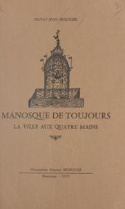 Privat-Jean Molinier et Maurice Brieugne - Manosque de toujours - La ville aux quatre mains.