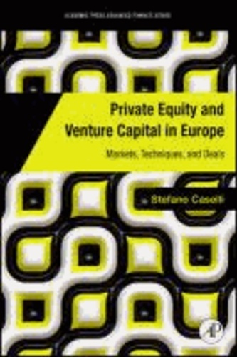 Private Equity and Venture Capital in Europe - Markets, Techniques, and Deals.