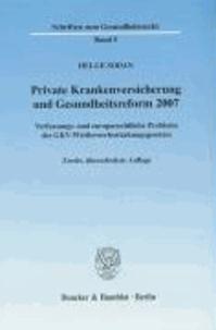 Private Krankenversicherung und Gesundheitsreform 2007 - Verfassungs- und europarechtliche Probleme des GKV-Wettbewerbsstärkungsgesetzes.