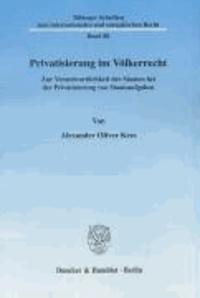 Privatisierung im Völkerrecht - Zur Verantwortlichkeit der Staaten bei der Privatisierung von Staatsaufgaben.