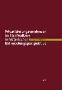 Privatisierungstendenzen im Strafvollzug in historischer Entwicklungsperspektive.