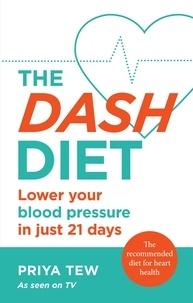 Priya Tew - The DASH Diet - Lower your blood pressure in just 21 days.