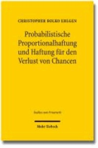Probabilistische Proportionalhaftung und Haftung für den Verlust von Chancen - Studien zum Privatrecht.