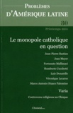 Jean-Pierre Bastian - Problèmes d'Amérique latine N° 80, Printemps 201 : Le monopole catholique en question.
