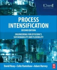 Process Intensification - Engineering for Efficiency, Sustainability and Flexibility.