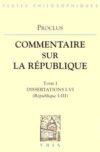 Proclus - Commentaire sur la République - Tome 1, Dissertations I-VI (République I-III).