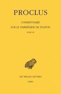 Proclus - Commentaire sur le Parménide de Platon - Tome 3, Livre III, 1e partie, 2e partie, 2 volumes.