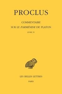 Proclus - Commentaire sur le parmenide de Platon - Tome 4, Livre IV : 1e et 2e parties, 2 volumes.
