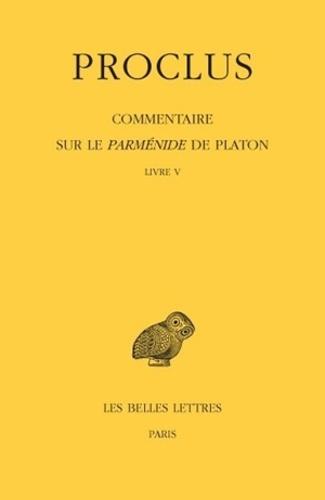 Proclus - Commentaire sur le Parménide de Platon - Tome 5 Livre V.