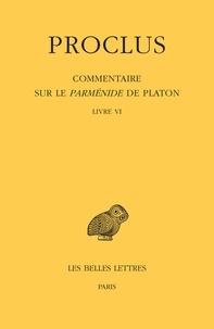 Proclus - Commentaire sur le Parménide de Platon - Tome 6 Livre VI.
