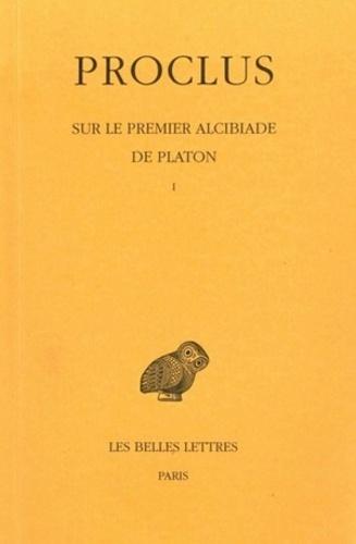 Proclus - Sur le premier Alcibiade de Platon - Tome 1.