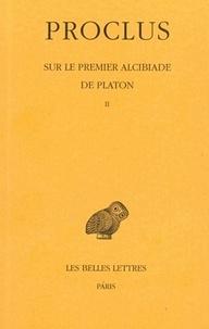 Proclus - Sur le premier Alcibiade de Platon - Tome 2.