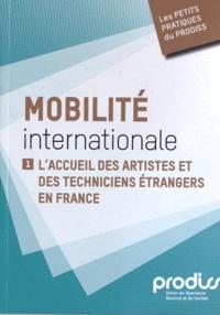 Prodiss - Mobilité internationale - Tome 1, L'accueil des artistes et des techniciens étrangers en France.