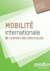 Prodiss - Mobilité internationale - Tome 2, L'export des spectacles.