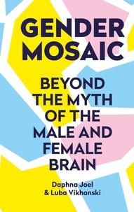 Prof. Daphna Joel et Luba Vikhanski - Gender Mosaic - Beyond the myth of the male and female brain.