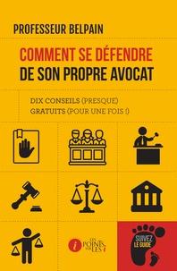 Professeur Belpain - Comment se défendre de son propre avocat - Dix conseils (presque) gratuits (pour une fois !).