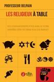 Professeur Belpain - Les religieux à table - Dix commandements pour faire de votre dernière cène un dîner plus que parfait !.