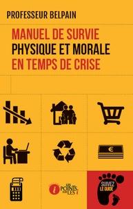 Professeur Belpain - Manuel de survie physique et morale en temps de crise.