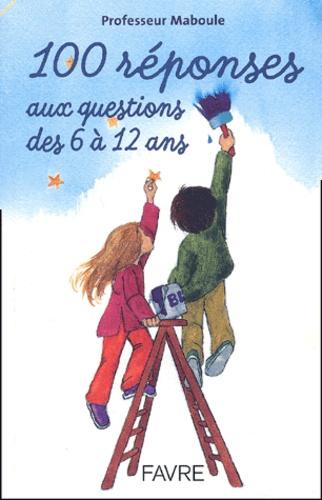 Professeur Maboule - 100 réponses aux questions des 6 à 12 ans.