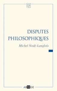 Professeur Michel Nodé-Langlois - Disputes philosophiques.
