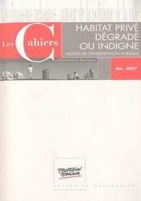 Olivia Maire - Les Cahiers de Profession Banlieue Décembre 2007 : Habitat privé dégradé ou indigne - Modes de l'intervention publique.