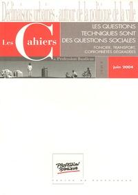 Francis Beaucire - Les Cahiers de Profession Banlieue Juin 2004 : Les questions techniques sont des questions sociales - Foncier, transport, copropriétés dégradées.