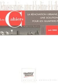 Guy Taieb - Les Cahiers de Profession Banlieue Juin 2005 : La rénovation urbaine, une solution pour les quartiers ?.