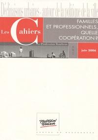 Gérard Neyrand - Les Cahiers de Profession Banlieue Juin 2006 : Familles et professionnels, quelles coopération ?.
