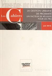 Olivia Maire - Les Cahiers de Profession Banlieue Juin 2010 : La gestion urbaine de proximité - Un facteur de réussite pour les PRU.