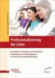 Professionalisierung der Lehre - Perspektiven formeller und informeller Entwicklung von Lehrkompetenz im Kontext der Hochschulbildung.