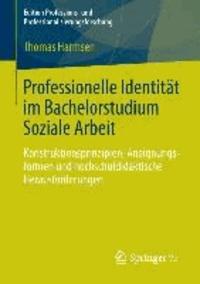 Professionelle Identität im Bachelorstudium Soziale Arbeit - Konstruktionsprinzipien, Aneignungsformen und hochschuldidaktische Herausforderungen.
