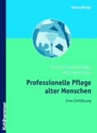 Professionelle Pflege alter Menschen - Eine Einführung.