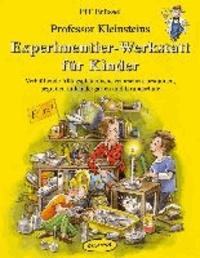 Professor Kleinsteins Experimentier-Werkstatt für Kinder - Verblüffende Alltagsphänomene erforschen, bestaunen, begreifen in Kindergarten, Grundschule und zu Hause.