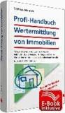Profi-Handbuch Wertermittlung von Immobilien inkl. E-Book - Vergleichswert, Ertragswert, Sachwert; Hilfen für Kauf, Verkauf, Erbfolge und Steuer; Gutachten kontrollieren und professionell erstellen.
