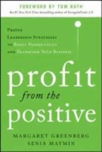 Profit from the Positive: Proven Leadership Strategies to Boost Productivity and Transform Your Business, with a foreword by Tom Rath.
