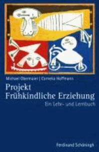 Projekt Frühkindliche Erziehung - Ein Lehr- und Lernbuch.