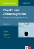 Projekt- und Zeitmanagement - Strategien für ein erfolgreiches Studium. Prüfungen. Referate. Hausarbeiten. Praktika. Berufseinstieg.