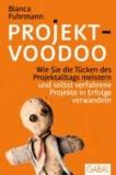 Projekt-Voodoo® - Wie Sie die Tücken des Projektalltags meistern und selbst verfahrene Projekte in Erfolge verwandeln.
