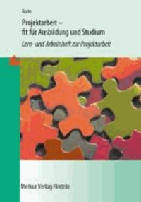 Projektarbeit - fit für Ausbildung und Studium - Lern- und Arbeitsheft zur Projektarbeit.