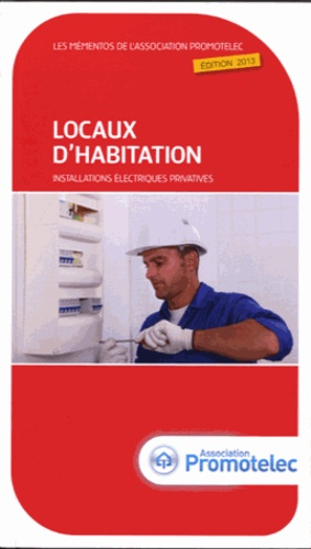 Promotelec - Locaux d'habitation - Installations électriques privatives 2013.