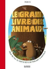 Pronto - Le grand livre des animaux - Pour ne pas se sentir bête en parlant d'animaux.