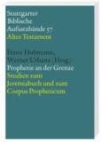 Prophetie an der Grenze - Studien zum Jeremiabuch und zum Corpus Propheticum.