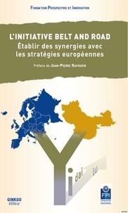 Prospective et Innovation - L'initiative Belt and Road - Etablir des synergies avec les stratégies européennes.